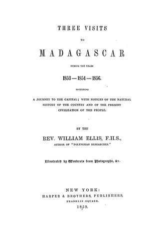 Three visits to Madagascar during the years 1853-1854-1856.