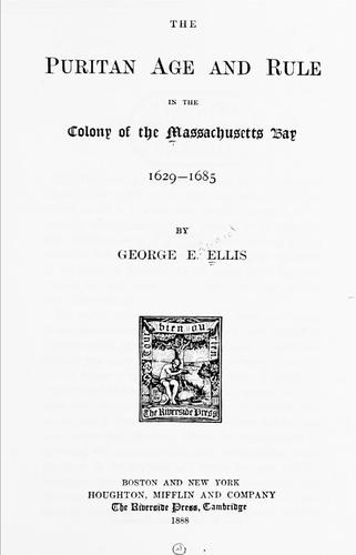 Download The Puritan age and rule in the colony of the Massachusetts Bay, 1629-1685.