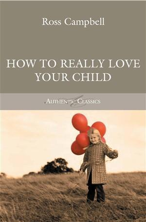 Download How to Really Love Your Child