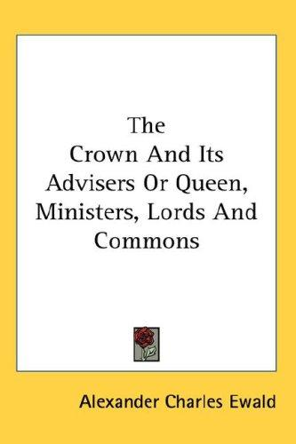 The Crown And Its Advisers Or Queen, Ministers, Lords And Commons