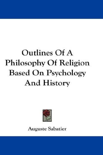 Download Outlines Of A Philosophy Of Religion Based On Psychology And History