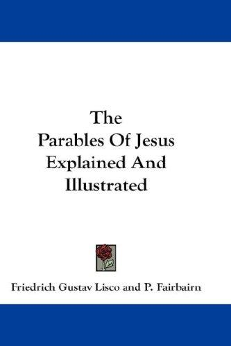 The Parables Of Jesus Explained And Illustrated
