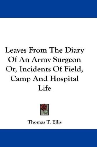 Leaves From The Diary Of An Army Surgeon Or, Incidents Of Field, Camp And Hospital Life