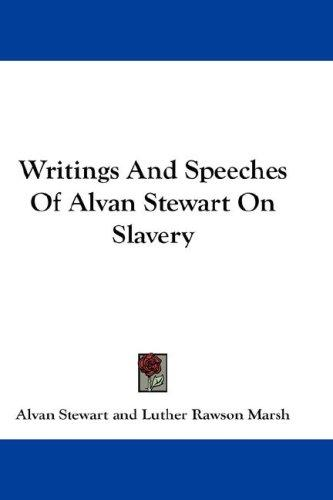 Writings And Speeches Of Alvan Stewart On Slavery