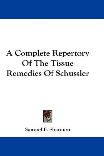 Download A Complete Repertory Of The Tissue Remedies Of Schussler