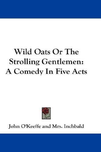 Wild Oats Or The Strolling Gentlemen