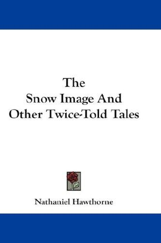 The Snow Image And Other Twice-Told Tales