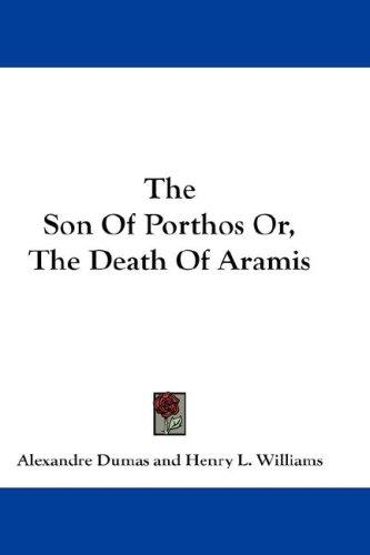 The Son Of Porthos Or, The Death Of Aramis
