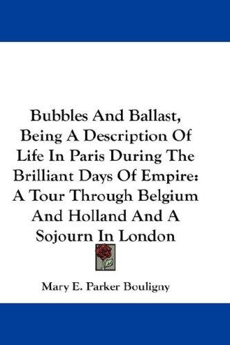 Bubbles And Ballast, Being A Description Of Life In Paris During The Brilliant Days Of Empire
