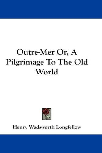 Outre-Mer Or, A Pilgrimage To The Old World
