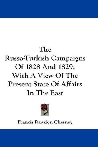 The Russo-Turkish Campaigns Of 1828 And 1829