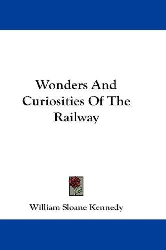 Wonders And Curiosities Of The Railway