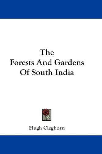The Forests And Gardens Of South India