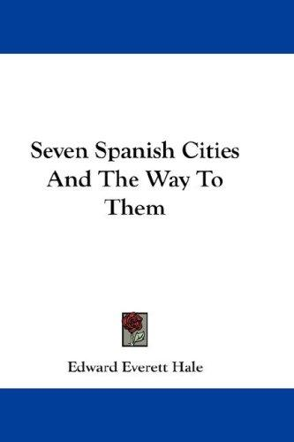 Seven Spanish Cities And The Way To Them