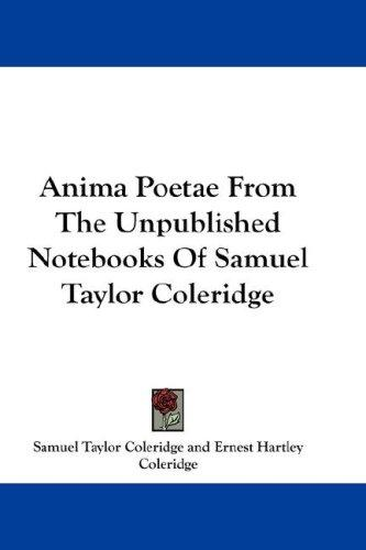 Anima Poetae From The Unpublished Notebooks Of Samuel Taylor Coleridge