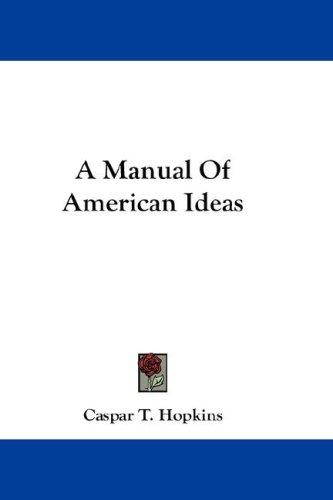 A Manual Of American Ideas