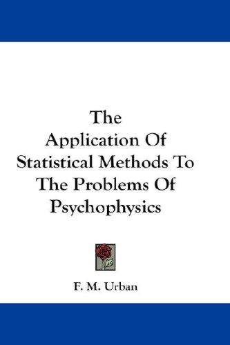 The Application Of Statistical Methods To The Problems Of Psychophysics