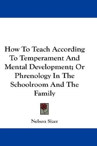 Download How To Teach According To Temperament And Mental Development; Or Phrenology In The Schoolroom And The Family