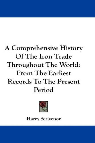 A Comprehensive History Of The Iron Trade Throughout The World