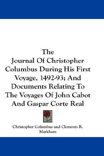 The Journal Of Christopher Columbus During His First Voyage, 1492-93; And Documents Relating To The Voyages Of John Cabot And Gaspar Corte Real
