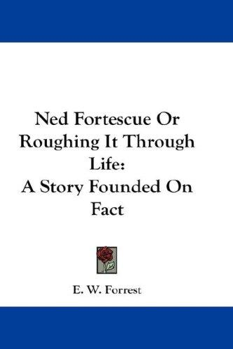 Ned Fortescue Or Roughing It Through Life
