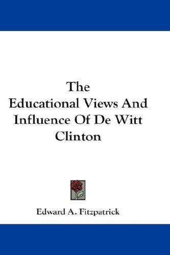 The Educational Views And Influence Of De Witt Clinton