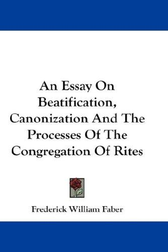 An Essay On Beatification, Canonization And The Processes Of The Congregation Of Rites