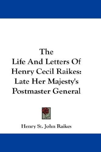 The Life And Letters Of Henry Cecil Raikes
