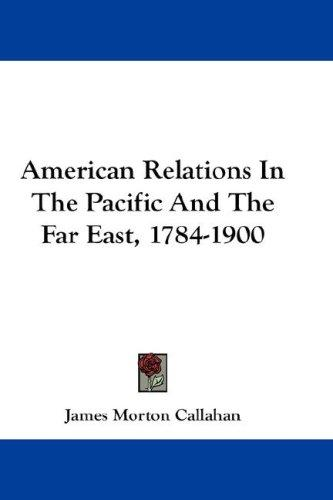 Download American Relations In The Pacific And The Far East, 1784-1900
