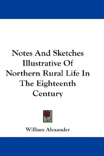 Download Notes And Sketches Illustrative Of Northern Rural Life In The Eighteenth Century