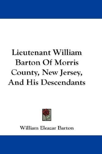 Lieutenant William Barton Of Morris County, New Jersey, And His Descendants