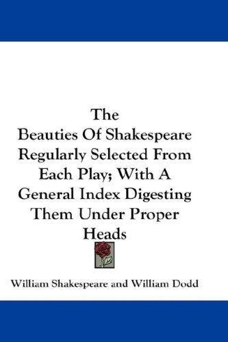 Download The Beauties Of Shakespeare Regularly Selected From Each Play; With A General Index Digesting Them Under Proper Heads