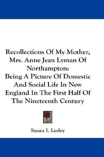 Recollections Of My Mother, Mrs. Anne Jean Lyman Of Northampton