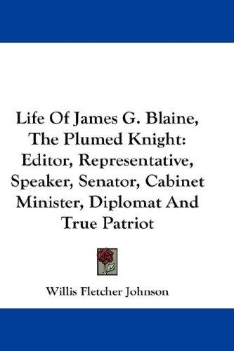 Life Of James G. Blaine, The Plumed Knight