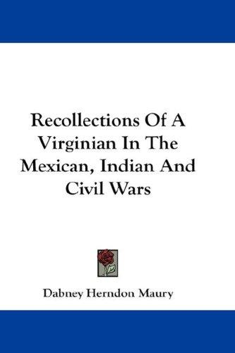 Recollections Of A Virginian In The Mexican, Indian And Civil Wars
