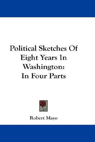 Political Sketches Of Eight Years In Washington