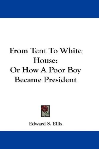From Tent To White House