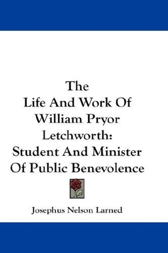 The Life And Work Of William Pryor Letchworth