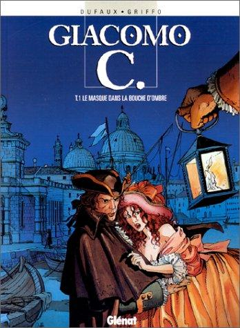 Giacomo C., tome 1 : Le Masque dans la bouche d'ombre (French Edition), Dufaux, Jean