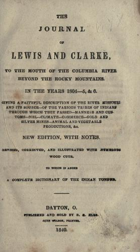 The journal of Lewis and Clarke to the mouth of the Columbia River beyond the Rocky Mountains in the years 1804-5, & 6