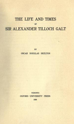 The life and times of Sir Alexander Tilloch Galt