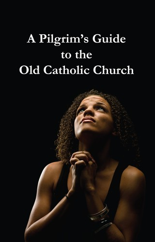 A Pilgrim's Guide to the Old Catholic Church by