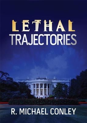 Lethal trajectories by R. Michael Conley