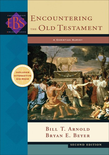 Encountering the Old Testament by Bill T. Arnold, Bryan E. Beyer