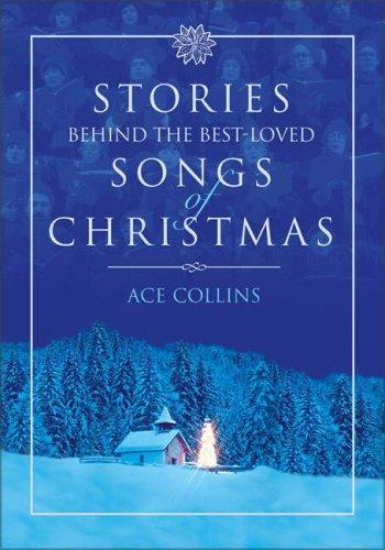 Stories Behind the Best-Loved Songs of Christmas (Stories Behind Books)