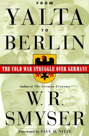 From Yalta to Berlin: The Cold War Stuggle over Germany, Smyser, W. R.