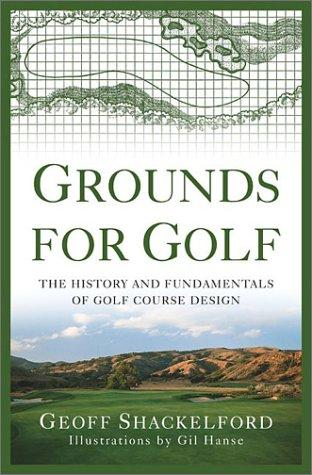 Image for Grounds for Golf: The History and Fundamentals of Golf Course Design