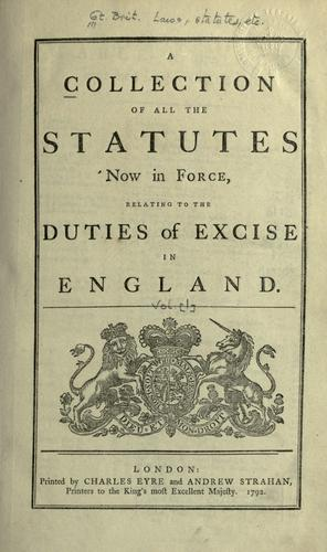 A collection of all the statutes now in force, relating to the duties of excise in England.