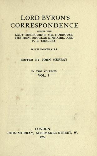 Download Lord Byron's correspondence chiefly with Lady Melbourne, Mr. Hobhouse, the Hon, Douglas Kinnaird, and P. B. Shelley.