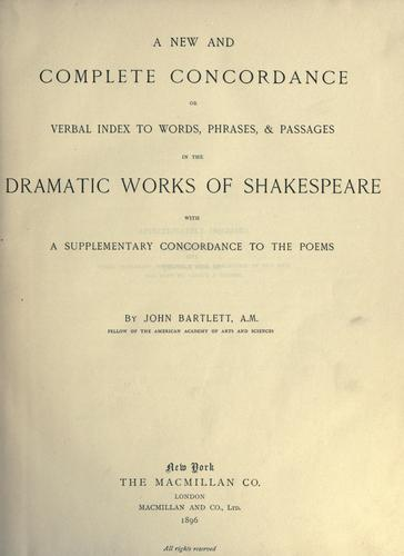 A new and complete concordance, or verbal index to words, phrases & passages in the dramatic works of Shakespeare, with a supplementary concordance to the poems